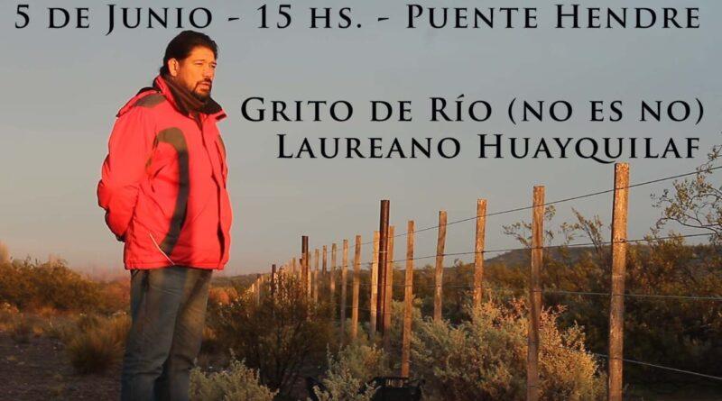 Entrevista a Laureano Huayquilaf (Argentina): Grito de río. NO ES NO. Por Melina Sánchez